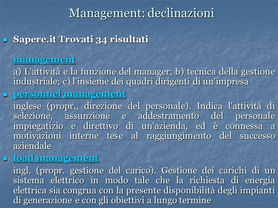 Management: declinazioni Sapere.it Trovati 34 risultati management Sapere.it Trovati 34 risultati management management a) L'attività e la funzione de
