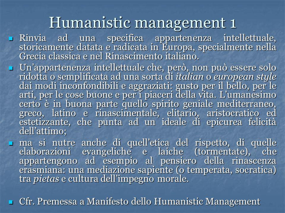 Humanistic management 1 Rinvia ad una specifica appartenenza intellettuale, storicamente datata e radicata in Europa, specialmente nella Grecia classi