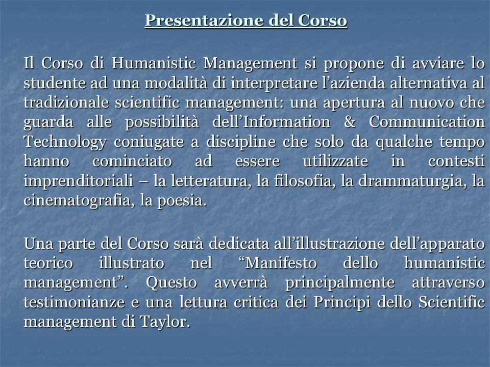 Presentazione del Corso Il Corso di Humanistic Management si propone di avviare lo studente ad una modalità di interpretare lazienda alternativa al tr