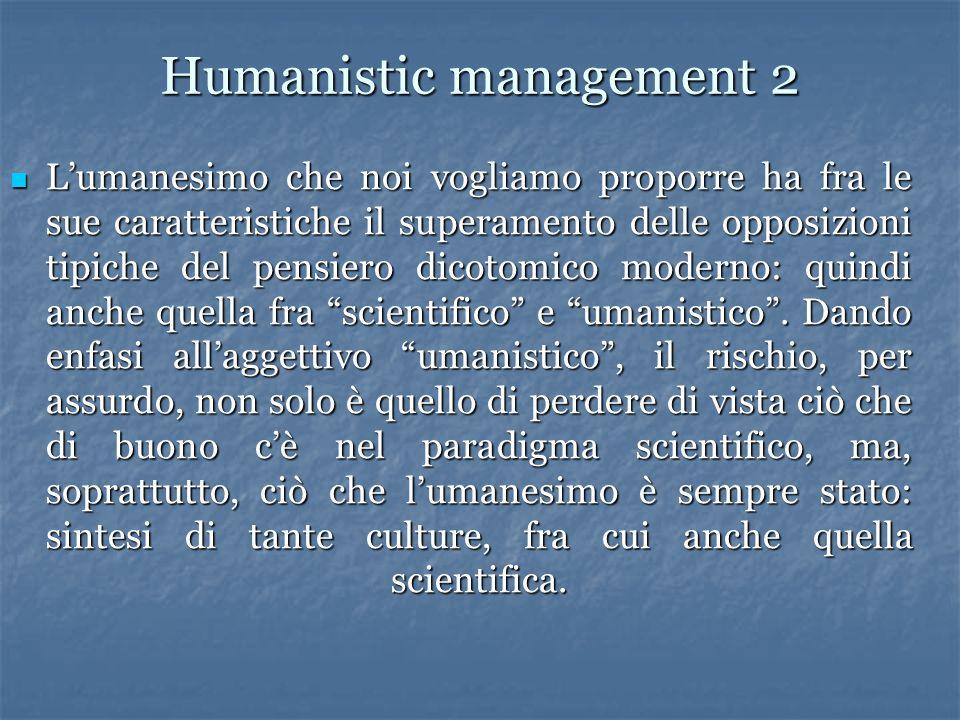 Humanistic management 2 Lumanesimo che noi vogliamo proporre ha fra le sue caratteristiche il superamento delle opposizioni tipiche del pensiero dicot