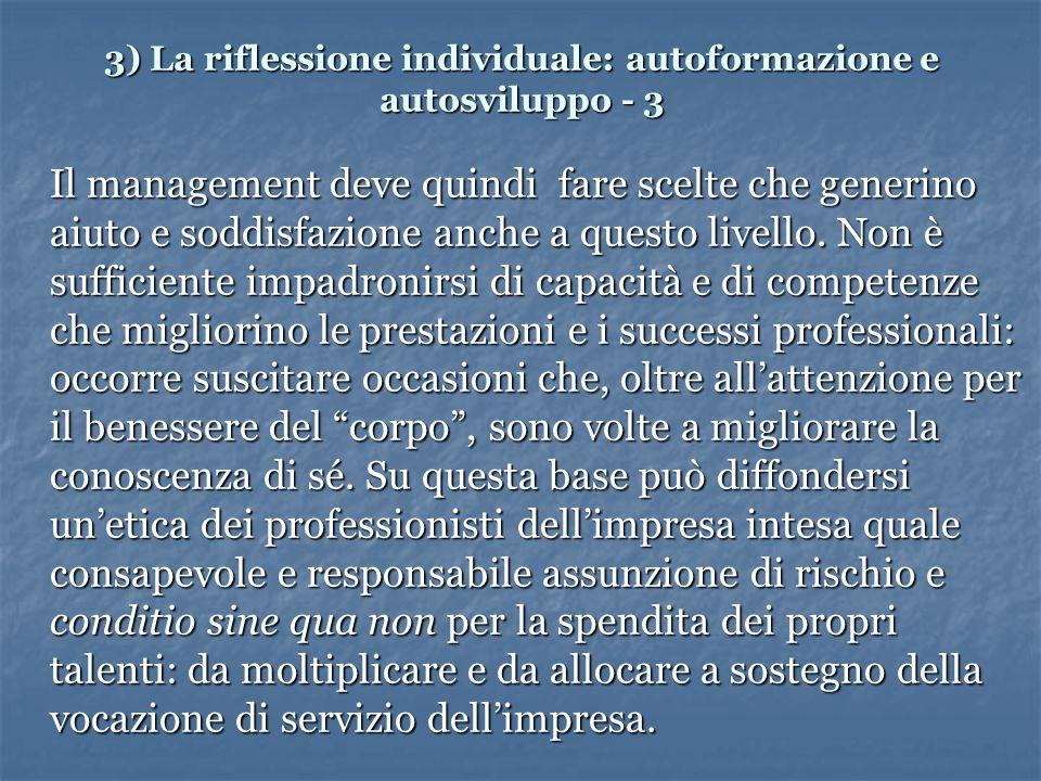 3) La riflessione individuale: autoformazione e autosviluppo - 3 Il management deve quindi fare scelte che generino aiuto e soddisfazione anche a questo livello.
