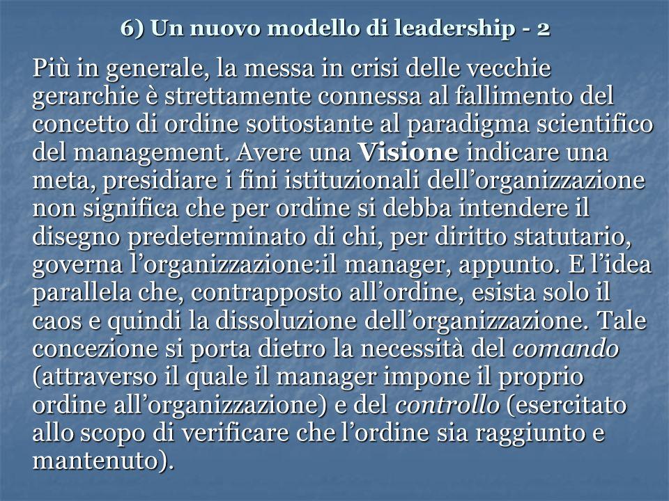 6) Un nuovo modello di leadership - 2 Più in generale, la messa in crisi delle vecchie gerarchie è strettamente connessa al fallimento del concetto di ordine sottostante al paradigma scientifico del management.