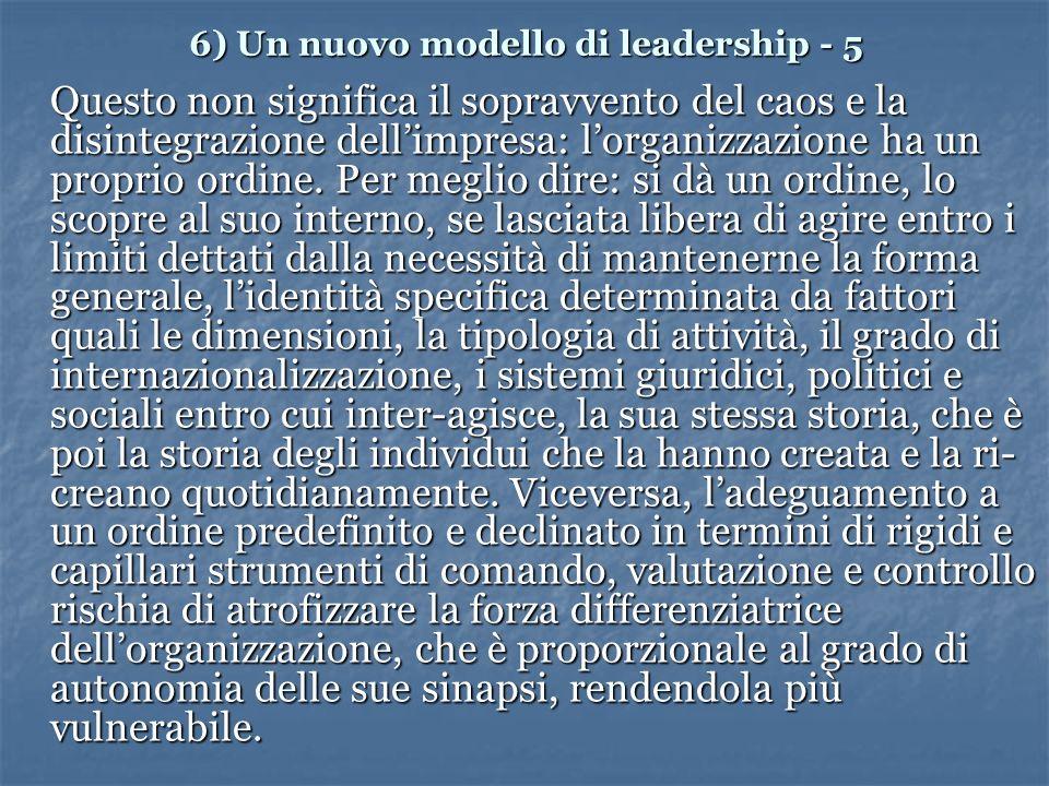 6) Un nuovo modello di leadership - 5 Questo non significa il sopravvento del caos e la disintegrazione dellimpresa: lorganizzazione ha un proprio ordine.