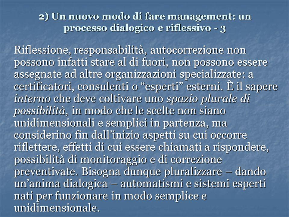 2) Un nuovo modo di fare management: un processo dialogico e riflessivo - 3 Riflessione, responsabilità, autocorrezione non possono infatti stare al di fuori, non possono essere assegnate ad altre organizzazioni specializzate: a certificatori, consulenti o esperti esterni.