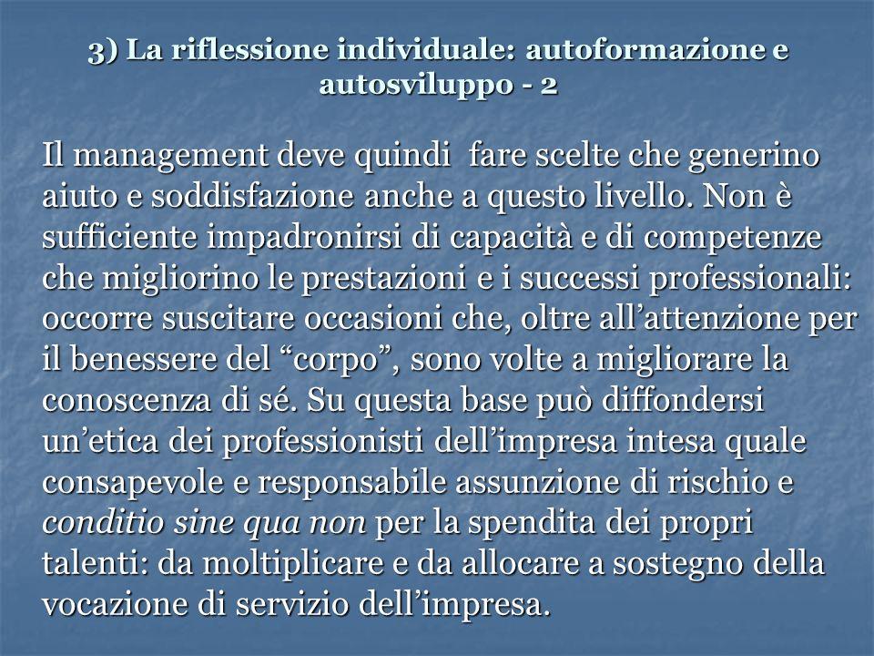 3) La riflessione individuale: autoformazione e autosviluppo - 2 Il management deve quindi fare scelte che generino aiuto e soddisfazione anche a questo livello.