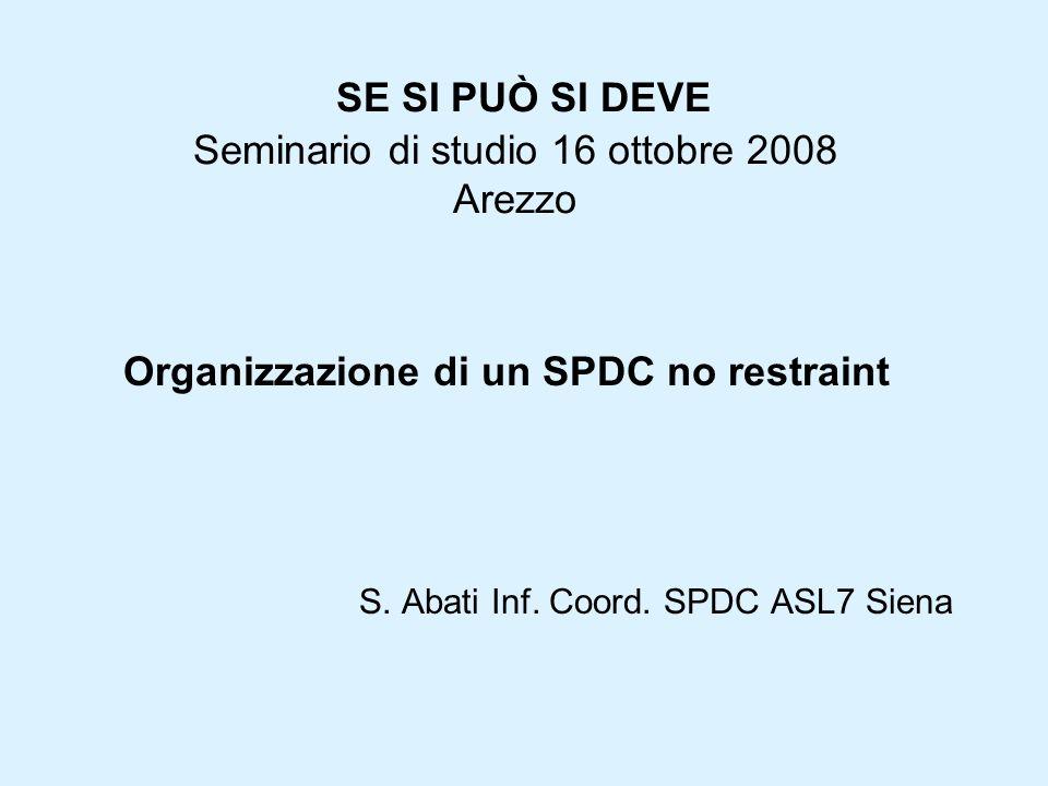 SE SI PUÒ SI DEVE Seminario di studio 16 ottobre 2008 Arezzo Organizzazione di un SPDC no restraint S.