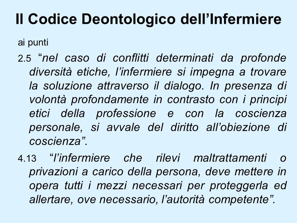 Il Codice Deontologico dellInfermiere ai punti 2.5 nel caso di conflitti determinati da profonde diversità etiche, linfermiere si impegna a trovare la soluzione attraverso il dialogo.