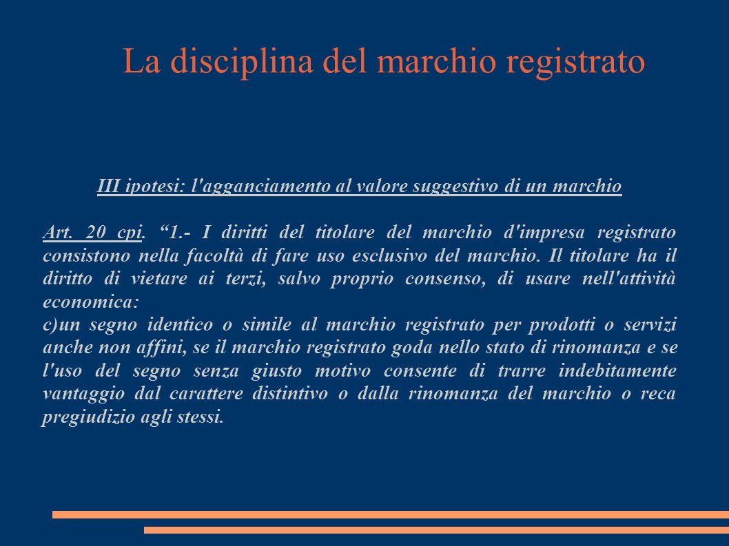La disciplina del marchio registrato III ipotesi: l agganciamento al valore suggestivo di un marchio Art.
