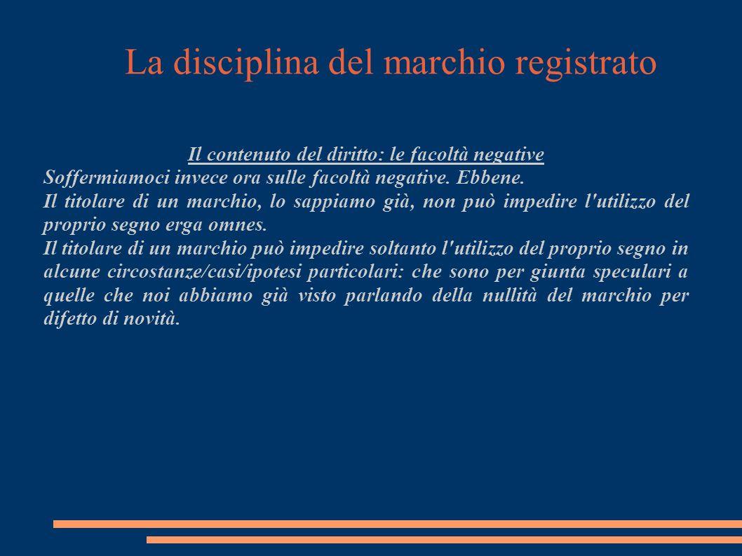 La disciplina del marchio registrato Il contenuto del diritto: le facoltà negative Soffermiamoci invece ora sulle facoltà negative.