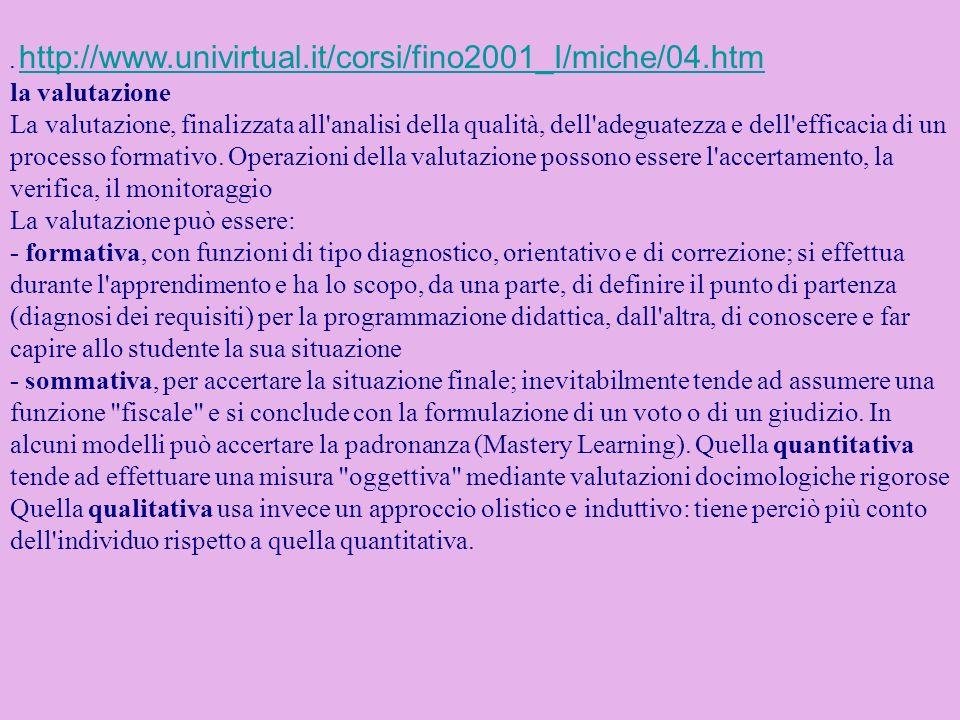 La verifica dell apprendimento è, contemporaneamente, anche verifica dell insegnamento ed è più efficace ed utile se è di tipo formativo, poiché permette un progressivo e continuo affinamento della didattica.