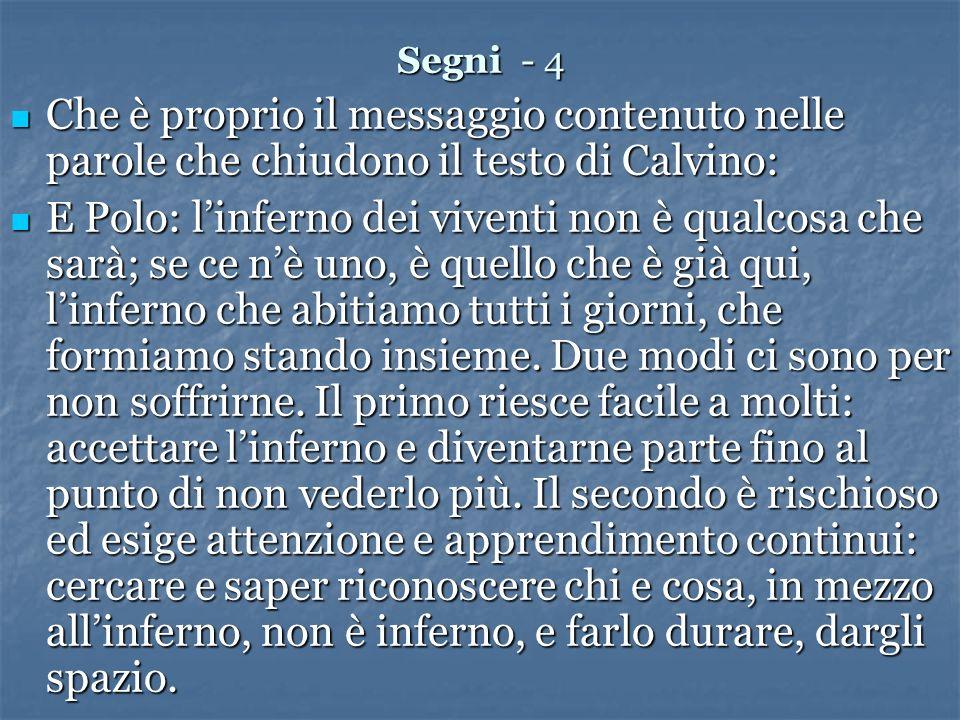 Segni - 4 Che è proprio il messaggio contenuto nelle parole che chiudono il testo di Calvino: Che è proprio il messaggio contenuto nelle parole che ch