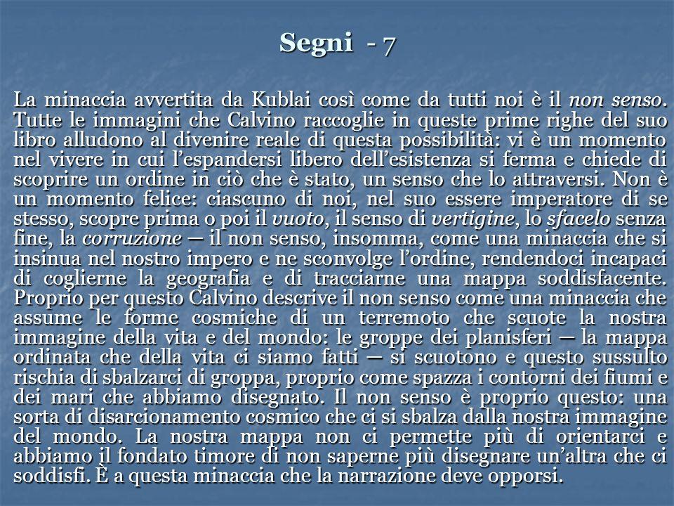 Segni - 7 La minaccia avvertita da Kublai così come da tutti noi è il non senso. Tutte le immagini che Calvino raccoglie in queste prime righe del suo