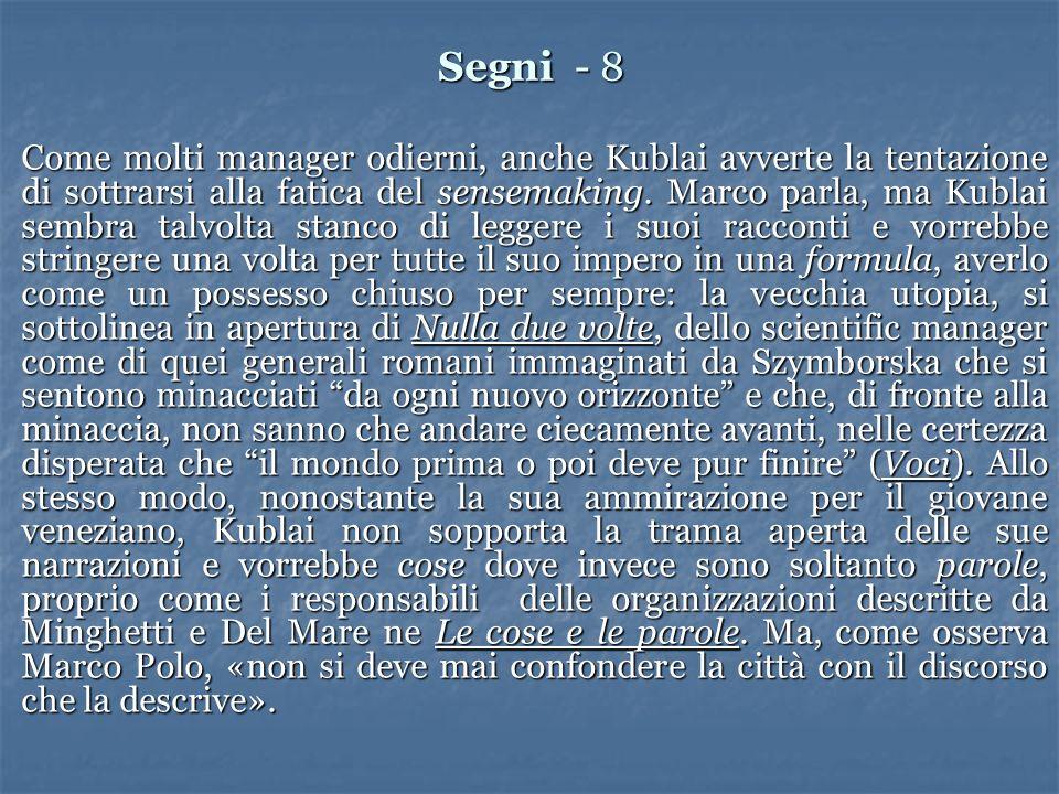 Segni - 8 Come molti manager odierni, anche Kublai avverte la tentazione di sottrarsi alla fatica del sensemaking. Marco parla, ma Kublai sembra talvo