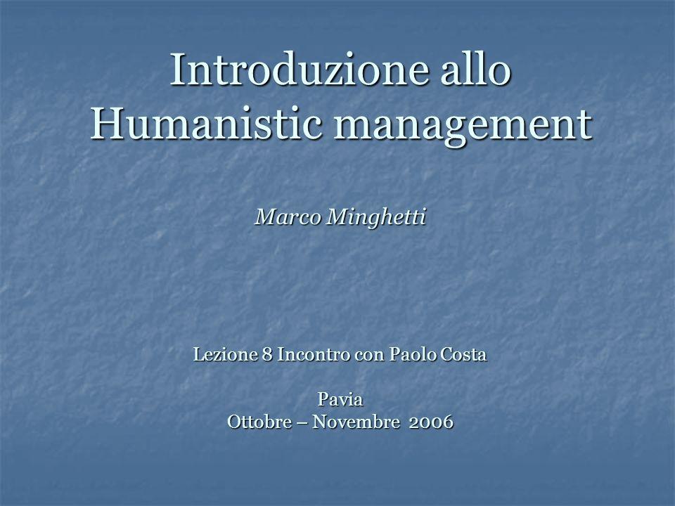 Introduzione allo Humanistic management Marco Minghetti Lezione 8 Incontro con Paolo Costa Pavia Ottobre – Novembre 2006
