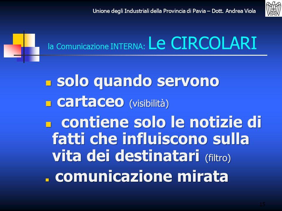 Unione degli Industriali della Provincia di Pavia – Dott. Andrea Viola 15 la Comunicazione INTERNA: Le CIRCOLARI solo quando servono solo quando servo
