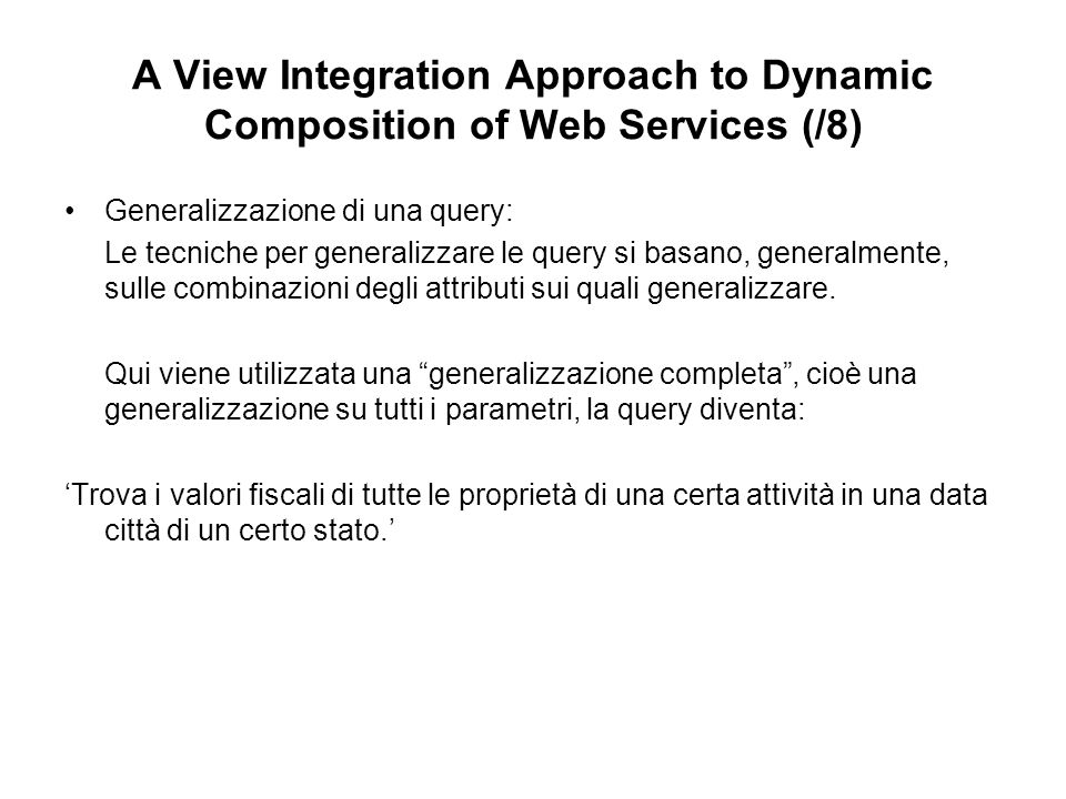 A View Integration Approach to Dynamic Composition of Web Services (/8) Generalizzazione di una query: Le tecniche per generalizzare le query si basan