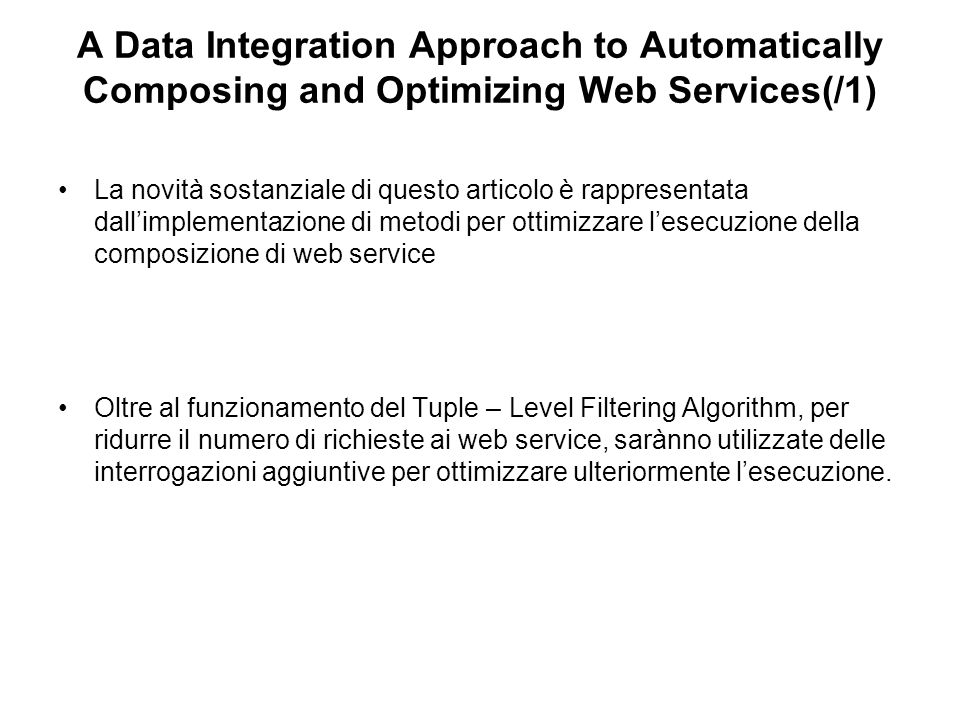 A Data Integration Approach to Automatically Composing and Optimizing Web Services(/1) La novità sostanziale di questo articolo è rappresentata dallim