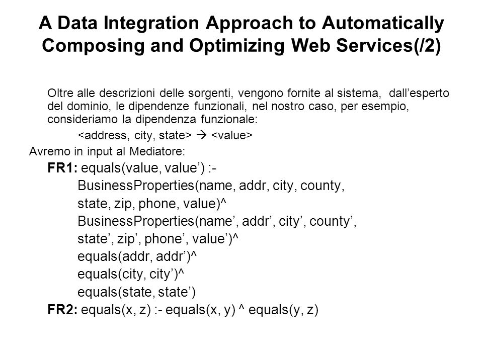 A Data Integration Approach to Automatically Composing and Optimizing Web Services(/2) Oltre alle descrizioni delle sorgenti, vengono fornite al siste