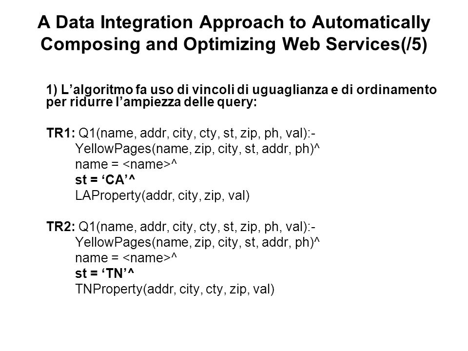 A Data Integration Approach to Automatically Composing and Optimizing Web Services(/5) 1) Lalgoritmo fa uso di vincoli di uguaglianza e di ordinamento