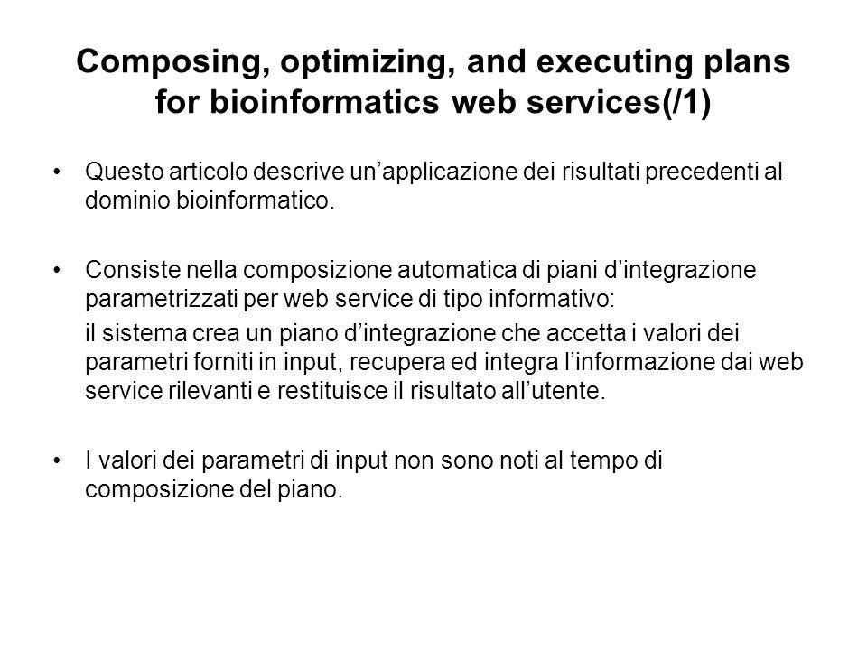 Composing, optimizing, and executing plans for bioinformatics web services(/1) Questo articolo descrive unapplicazione dei risultati precedenti al dom