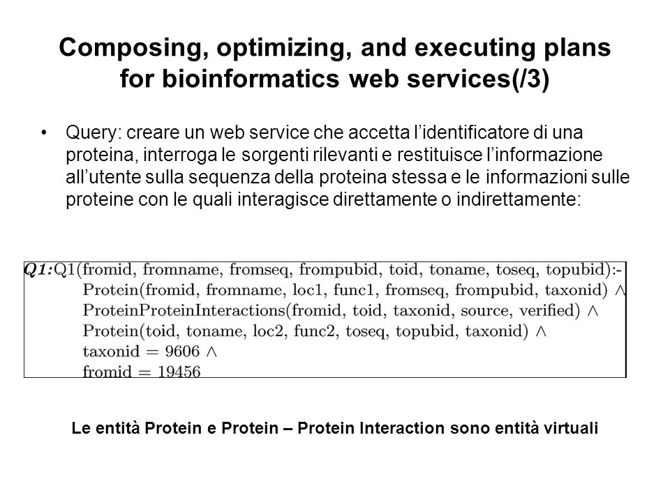 Composing, optimizing, and executing plans for bioinformatics web services(/3) Query: creare un web service che accetta lidentificatore di una protein