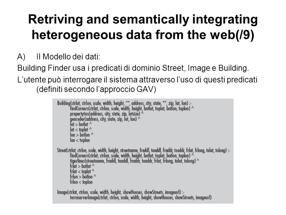 Retriving and semantically integrating heterogeneous data from the web(/9) A)Il Modello dei dati: Building Finder usa i predicati di dominio Street, Image e Building.