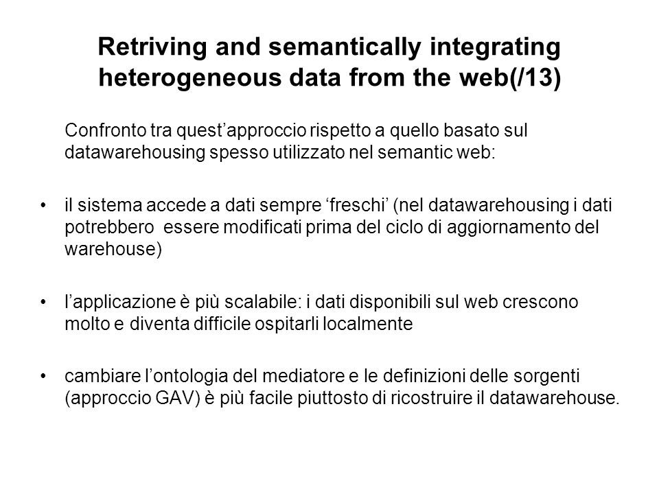 Retriving and semantically integrating heterogeneous data from the web(/13) Confronto tra questapproccio rispetto a quello basato sul datawarehousing