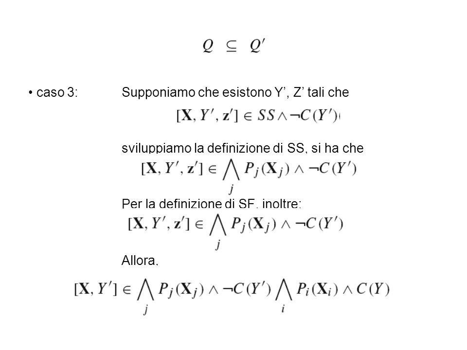 caso 3:Supponiamo che esistono Y, Z tali che sviluppiamo la definizione di SS, si ha che Per la definizione di SF, inoltre: Allora,