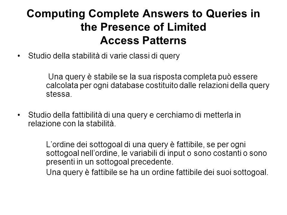 Computing Complete Answers to Queries in the Presence of Limited Access Patterns Studio della stabilità di varie classi di query Una query è stabile se la sua risposta completa può essere calcolata per ogni database costituito dalle relazioni della query stessa.
