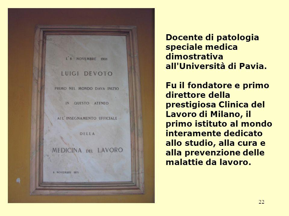 22 Docente di patologia speciale medica dimostrativa all Università di Pavia.