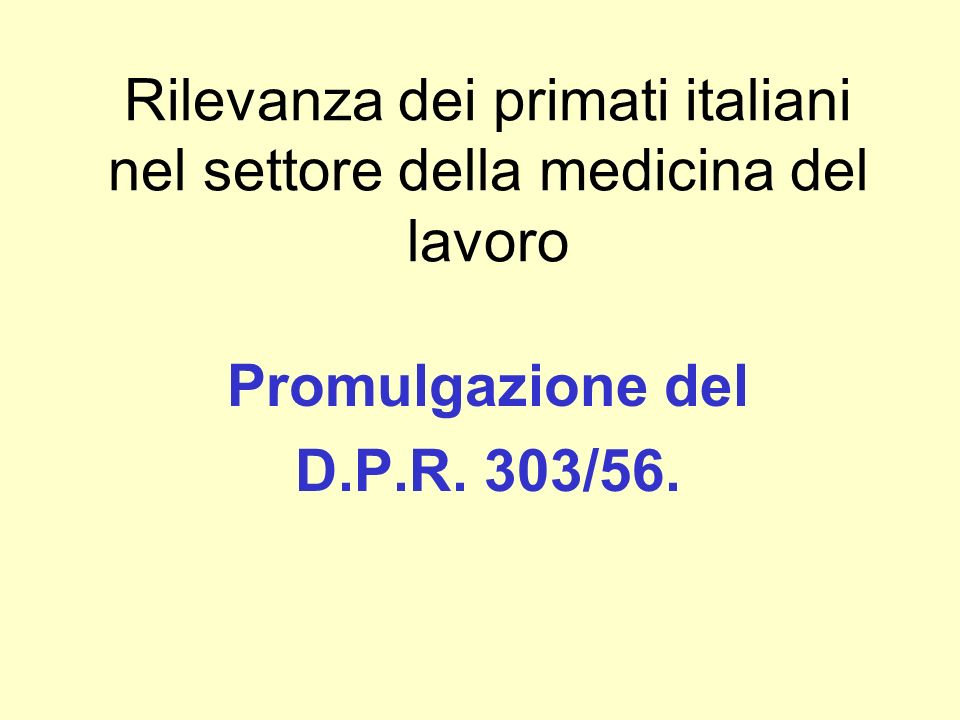 Rilevanza dei primati italiani nel settore della medicina del lavoro Promulgazione del D.P.R.