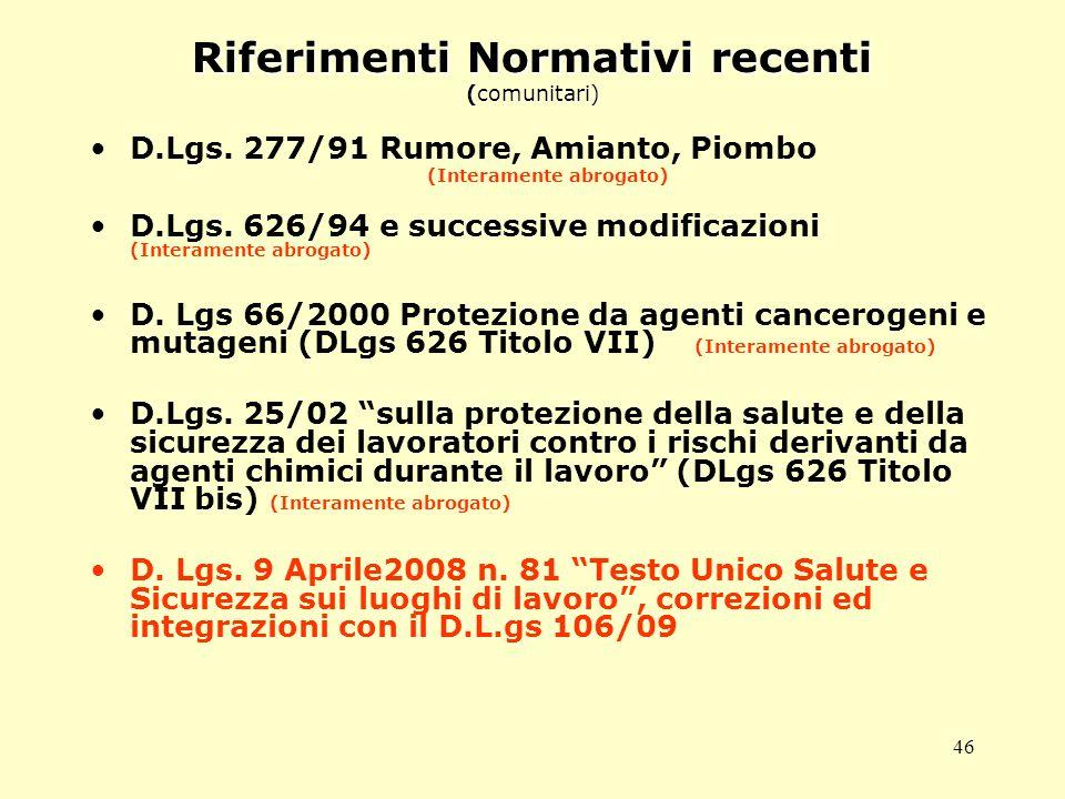 46 Riferimenti Normativi recenti (comunitari) D.Lgs.