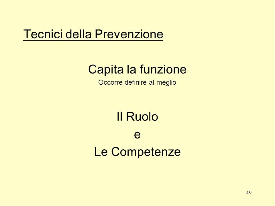 49 Tecnici della Prevenzione Capita la funzione Occorre definire al meglio Il Ruolo e Le Competenze