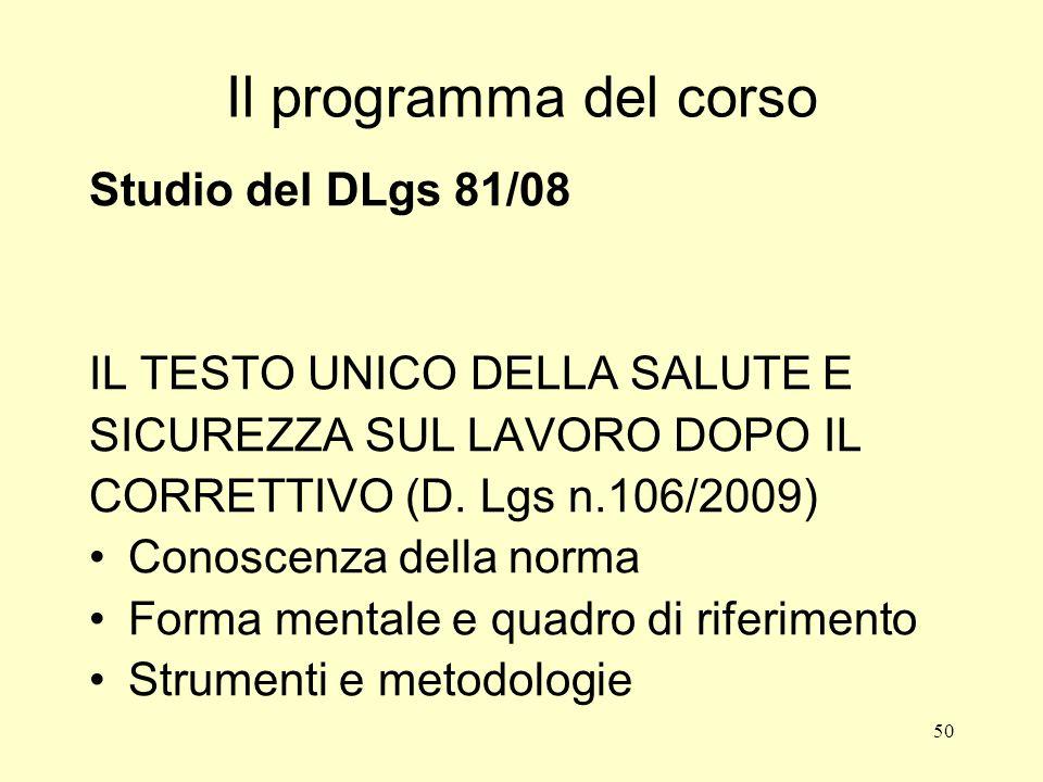 50 Il programma del corso Studio del DLgs 81/08 IL TESTO UNICO DELLA SALUTE E SICUREZZA SUL LAVORO DOPO IL CORRETTIVO (D.