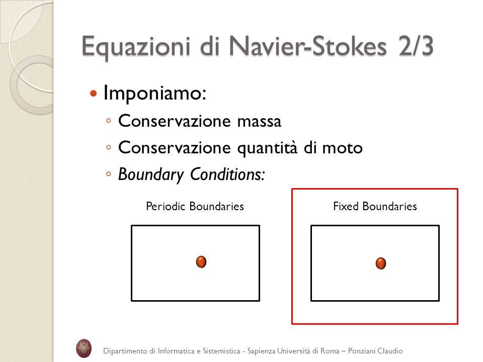 Equazioni di Navier-Stokes 2/3 Imponiamo: Conservazione massa Conservazione quantità di moto Boundary Conditions: Dipartimento di Informatica e Sistem
