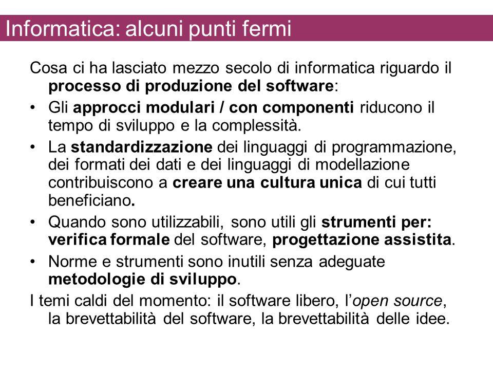Informatica: alcuni punti fermi Cosa ci ha lasciato mezzo secolo di informatica riguardo il processo di produzione del software: Gli approcci modulari / con componenti riducono il tempo di sviluppo e la complessità.