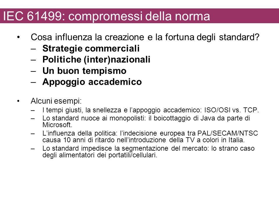 IEC 61499: compromessi della norma Cosa influenza la creazione e la fortuna degli standard? –Strategie commerciali –Politiche (inter)nazionali –Un buo
