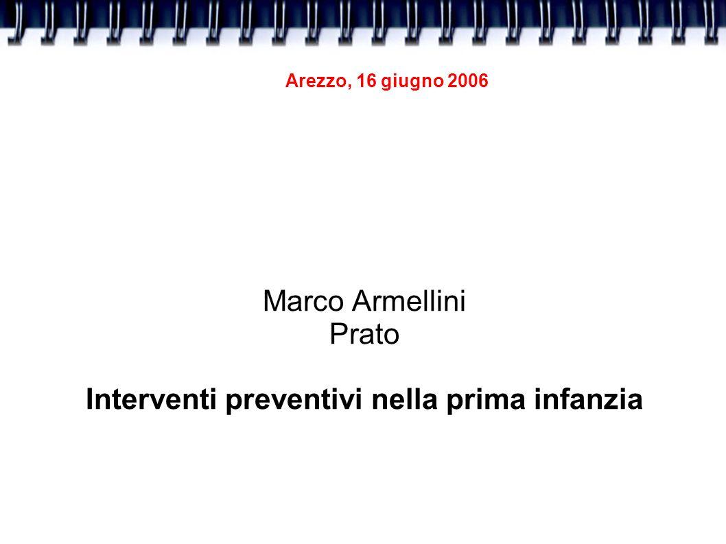 Arezzo, 16 giugno 2006 Marco Armellini Prato Interventi preventivi nella prima infanzia