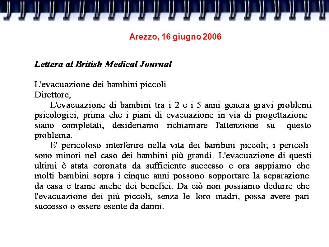 Arezzo, 16 giugno 2006 John Bowlby Un neonato è predisposto biologicamente a ricercare sensazioni di vicinanza e sicurezza nell ambiente umano che lo accoglie.
