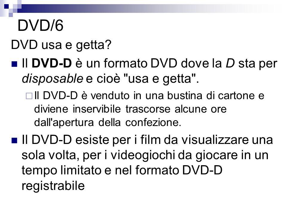 DVD/6 DVD usa e getta? Il DVD-D è un formato DVD dove la D sta per disposable e cioè