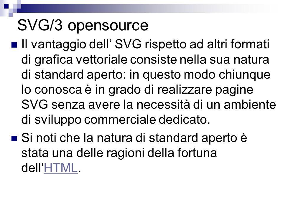SVG/3 opensource Il vantaggio dell SVG rispetto ad altri formati di grafica vettoriale consiste nella sua natura di standard aperto: in questo modo ch