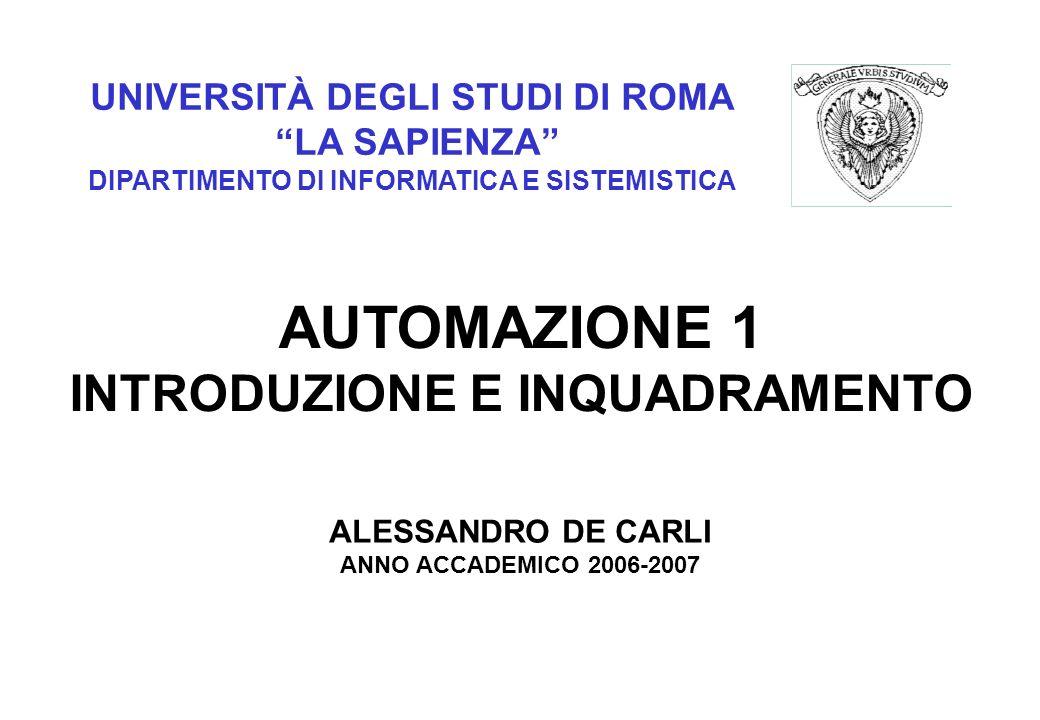 UNIVERSITÀ DEGLI STUDI DI ROMA LA SAPIENZA DIPARTIMENTO DI INFORMATICA E SISTEMISTICA AUTOMAZIONE 1 INTRODUZIONE E INQUADRAMENTO ALESSANDRO DE CARLI A