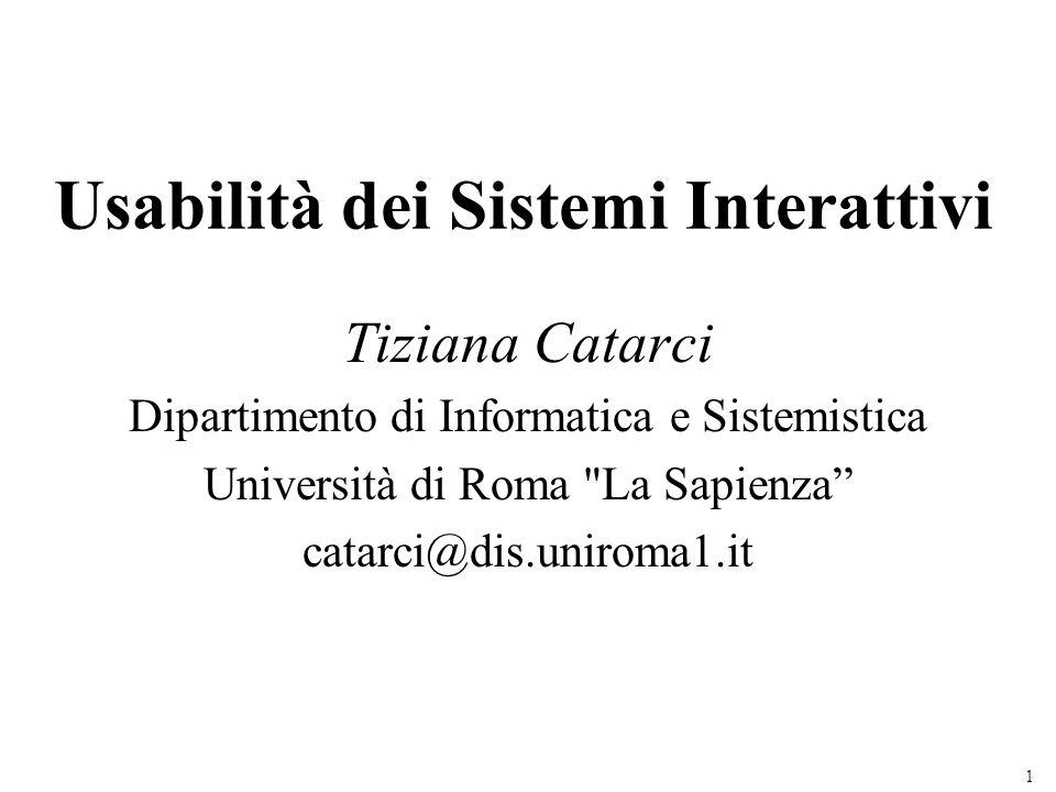 1 Usabilità dei Sistemi Interattivi Tiziana Catarci Dipartimento di Informatica e Sistemistica Università di Roma