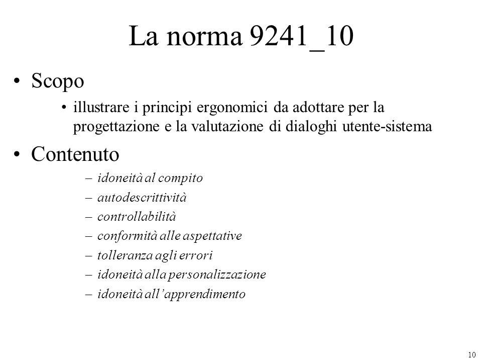 10 La norma 9241_10 Scopo illustrare i principi ergonomici da adottare per la progettazione e la valutazione di dialoghi utente-sistema Contenuto –ido
