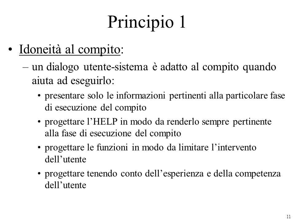 11 Principio 1 Idoneità al compito: –un dialogo utente-sistema è adatto al compito quando aiuta ad eseguirlo: presentare solo le informazioni pertinen