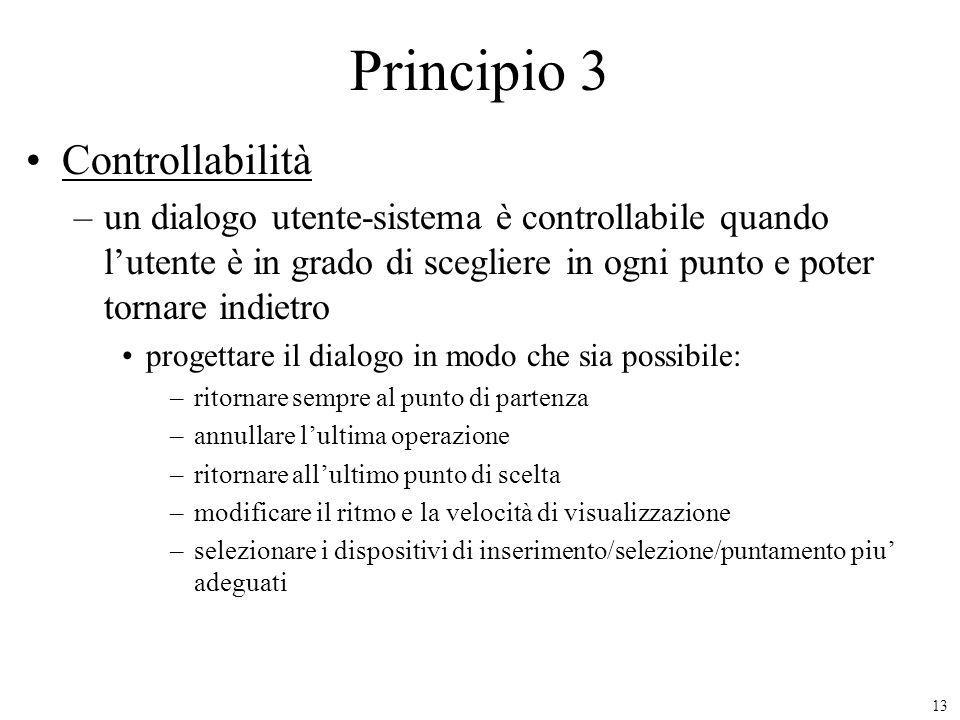 13 Principio 3 Controllabilità –un dialogo utente-sistema è controllabile quando lutente è in grado di scegliere in ogni punto e poter tornare indietr
