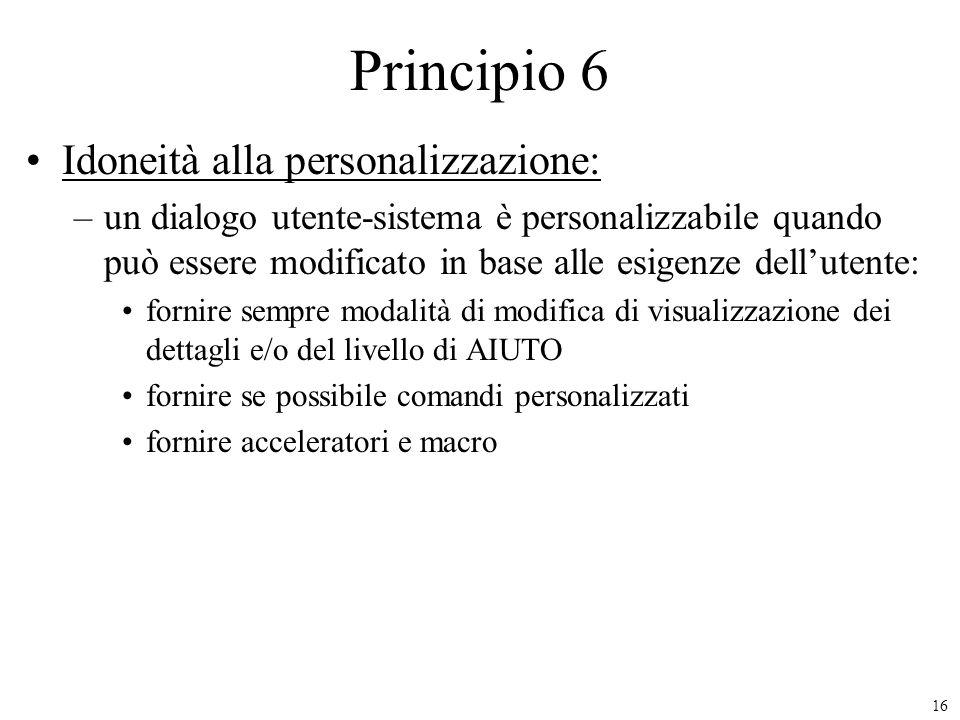 16 Principio 6 Idoneità alla personalizzazione: –un dialogo utente-sistema è personalizzabile quando può essere modificato in base alle esigenze dellu