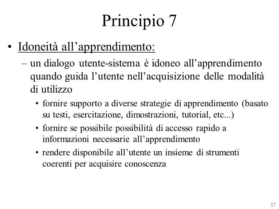 17 Principio 7 Idoneità allapprendimento: –un dialogo utente-sistema è idoneo allapprendimento quando guida lutente nellacquisizione delle modalità di