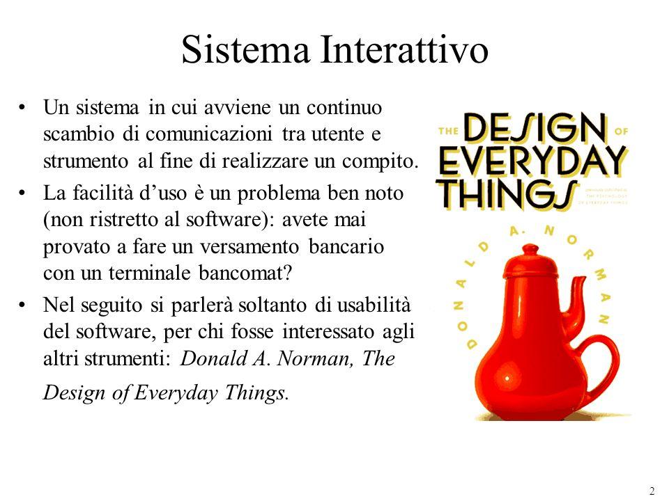 2 Sistema Interattivo Un sistema in cui avviene un continuo scambio di comunicazioni tra utente e strumento al fine di realizzare un compito. La facil