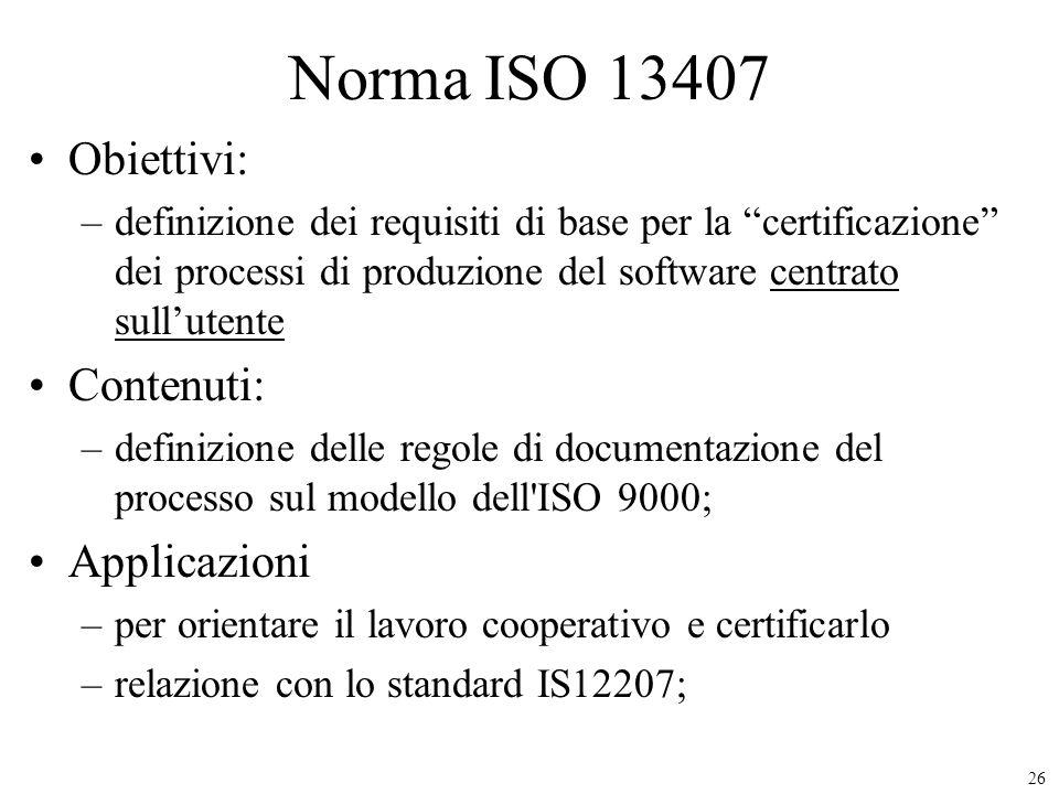 26 Norma ISO 13407 Obiettivi: –definizione dei requisiti di base per la certificazione dei processi di produzione del software centrato sullutente Con